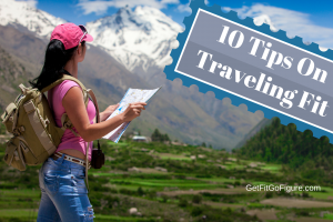 10 Tips On Traveling Fit