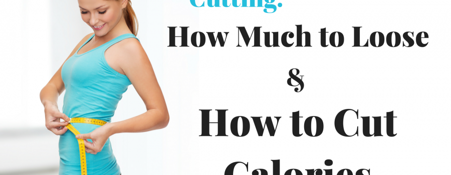 Cut Phase: How Much to Lose and How to Cut Calories