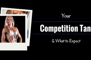 Your Competition Tan- What to Expect