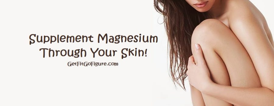 Supplement Magnesium Through Your Skin!