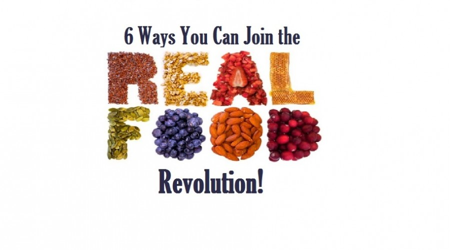 6 Ways You Can Join The Real Food Revolution