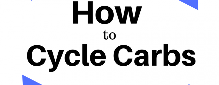 How to Cycle Carbs. Part 1.